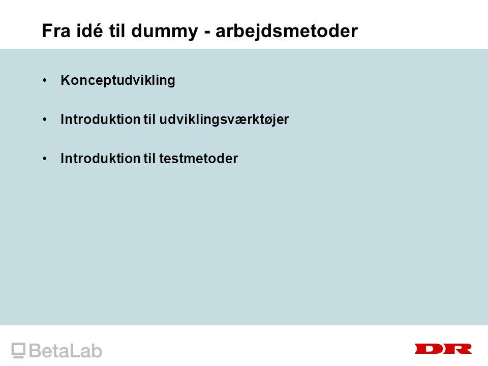 Fra idé til dummy - arbejdsmetoder Konceptudvikling Introduktion til udviklingsværktøjer Introduktion til testmetoder