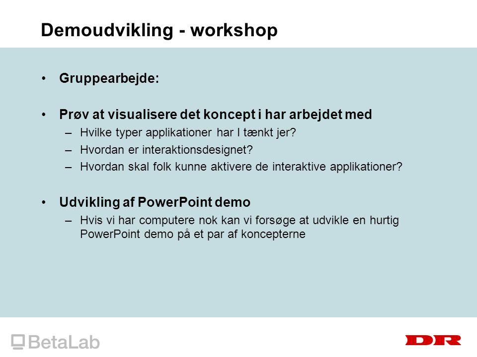 Demoudvikling - workshop Gruppearbejde: Prøv at visualisere det koncept i har arbejdet med –Hvilke typer applikationer har I tænkt jer.