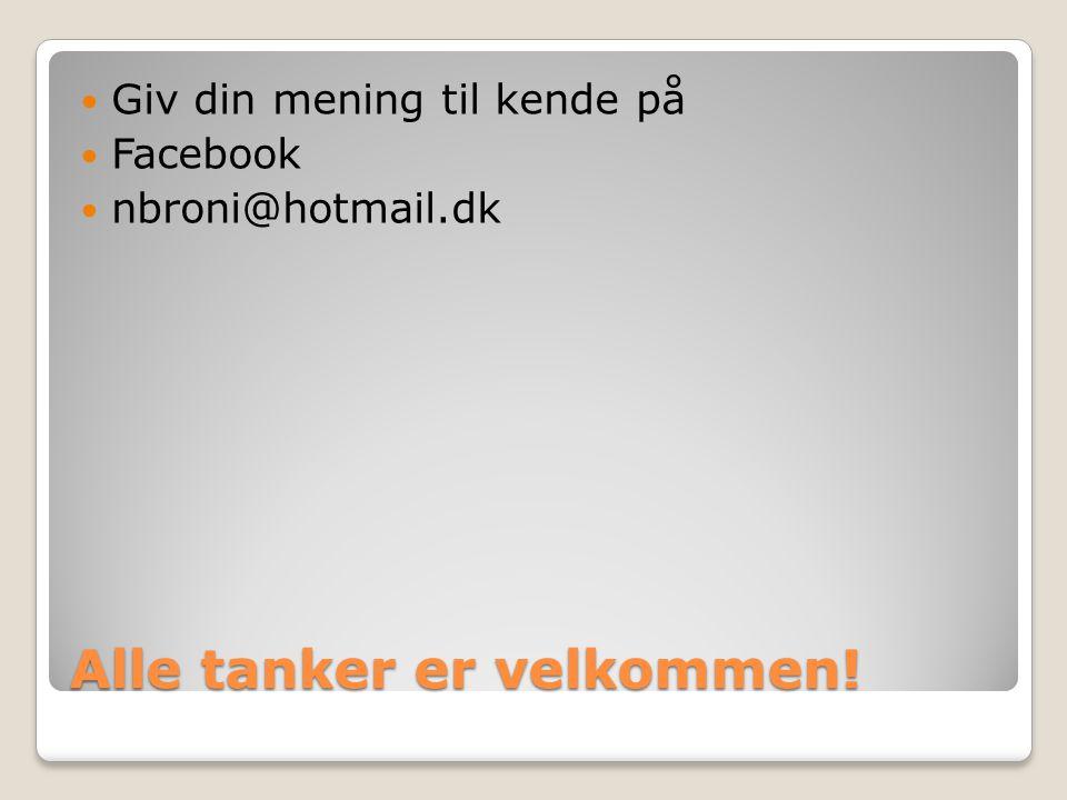 Alle tanker er velkommen! Giv din mening til kende på Facebook nbroni@hotmail.dk