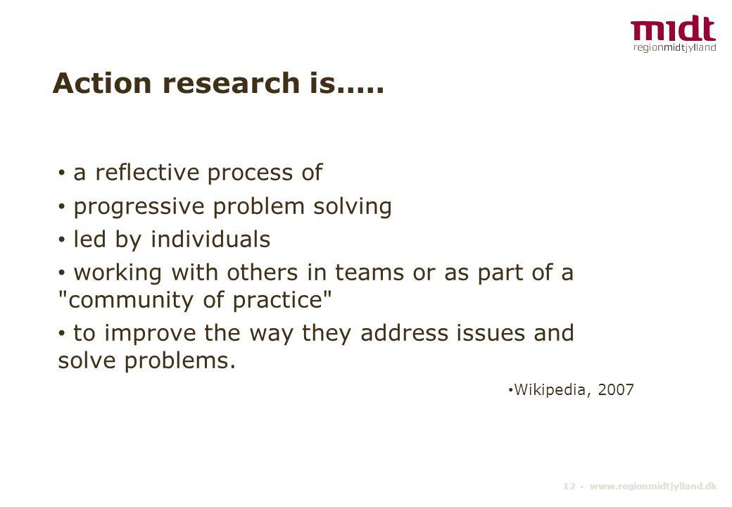 12 ▪ www.regionmidtjylland.dk Action research is.....