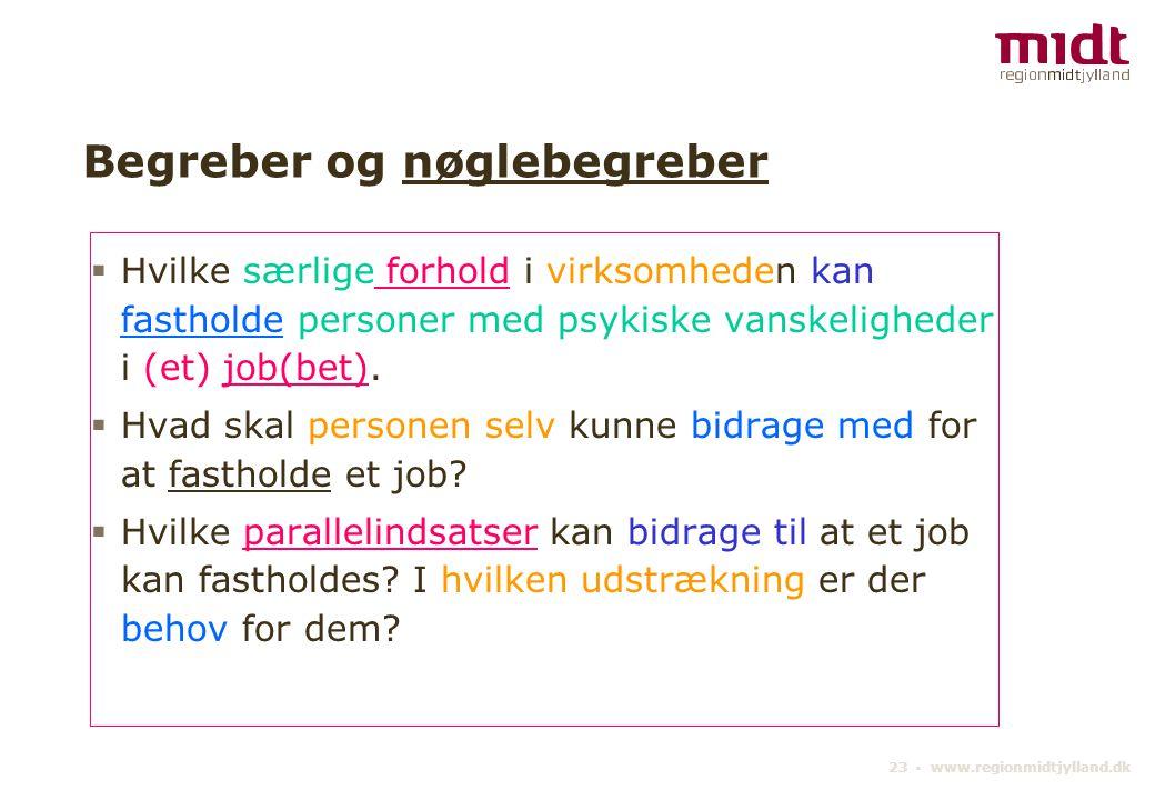 23 ▪ www.regionmidtjylland.dk Begreber og nøglebegreber  Hvilke særlige forhold i virksomheden kan fastholde personer med psykiske vanskeligheder i (et) job(bet).