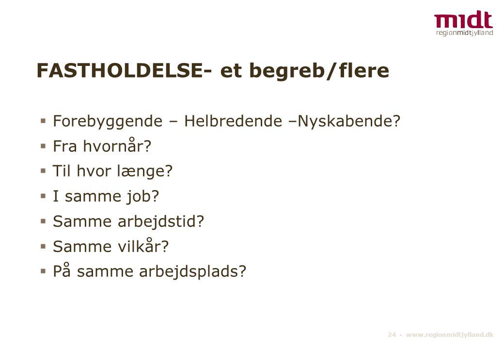 24 ▪ www.regionmidtjylland.dk FASTHOLDELSE- et begreb/flere  Forebyggende – Helbredende –Nyskabende.