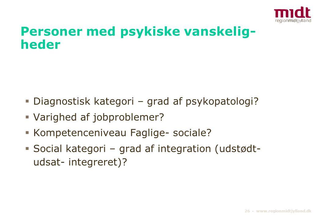 26 ▪ www.regionmidtjylland.dk Personer med psykiske vanskelig- heder  Diagnostisk kategori – grad af psykopatologi.