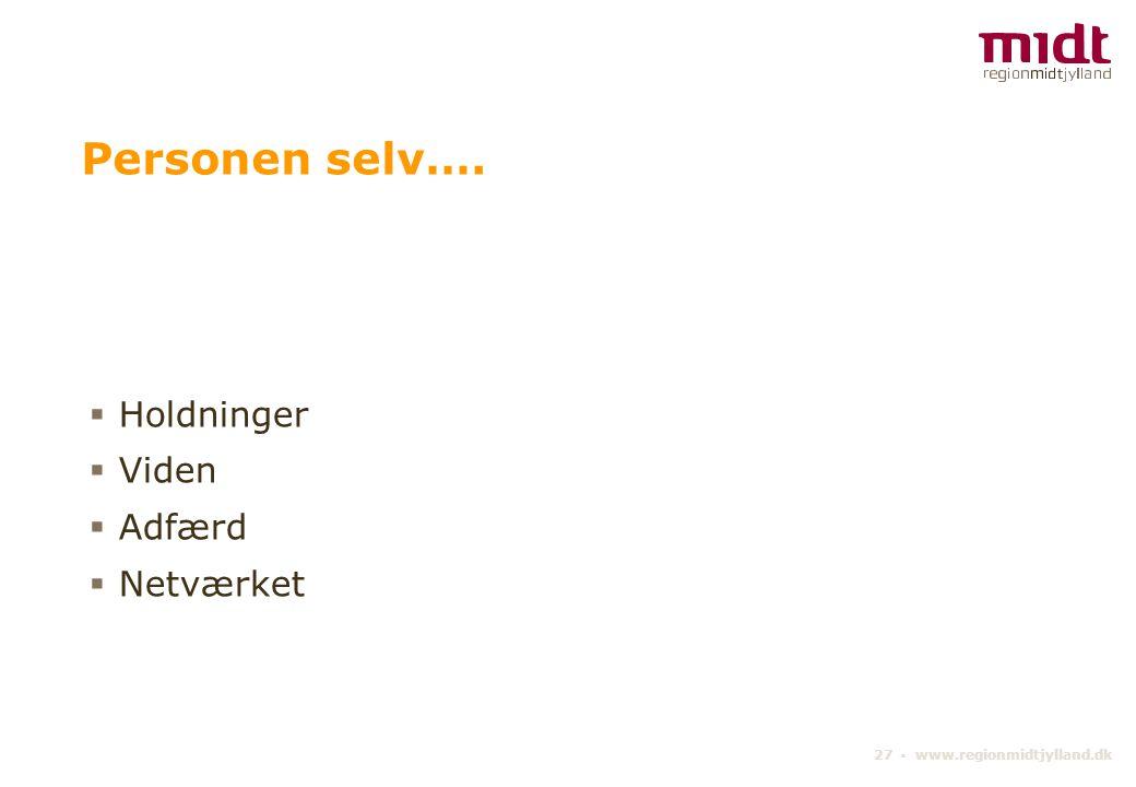 27 ▪ www.regionmidtjylland.dk Personen selv….  Holdninger  Viden  Adfærd  Netværket