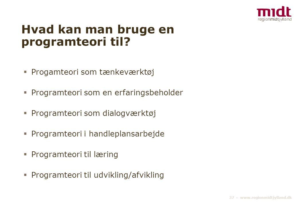 37 ▪ www.regionmidtjylland.dk Hvad kan man bruge en programteori til.
