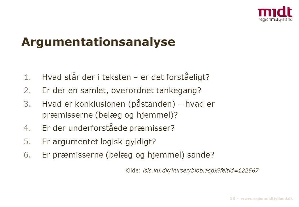 58 ▪ www.regionmidtjylland.dk Argumentationsanalyse 1.Hvad står der i teksten – er det forståeligt.