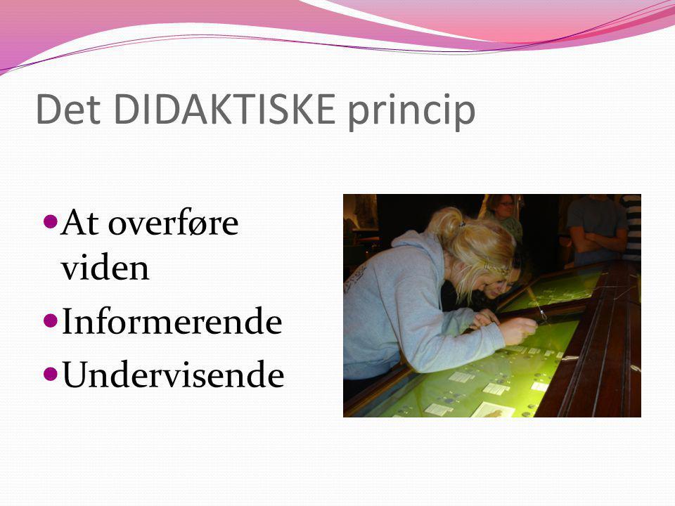 Det DIDAKTISKE princip At overføre viden Informerende Undervisende