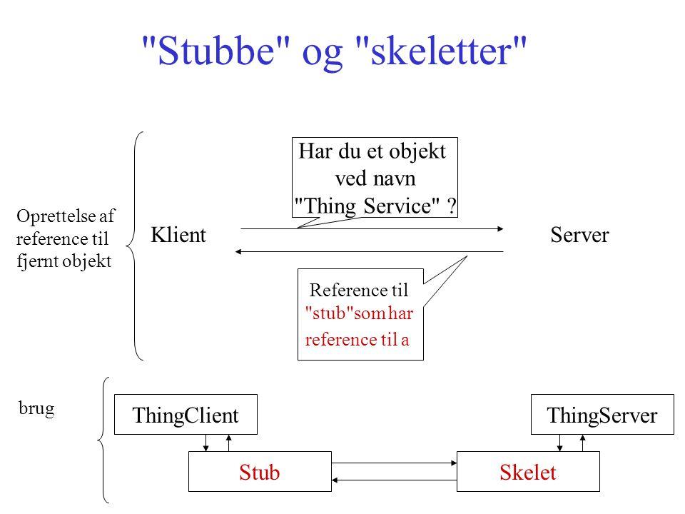 Stubbe og skeletter Klient Server Har du et objekt ved navn Thing Service .