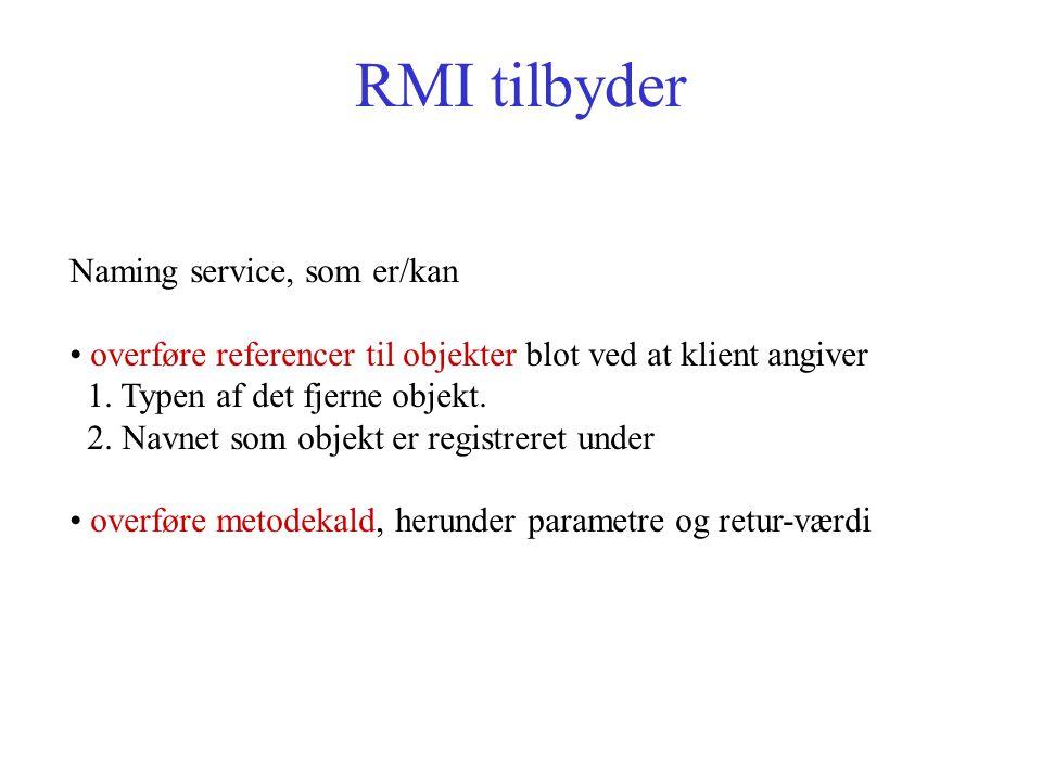 RMI tilbyder Naming service, som er/kan overføre referencer til objekter blot ved at klient angiver 1.