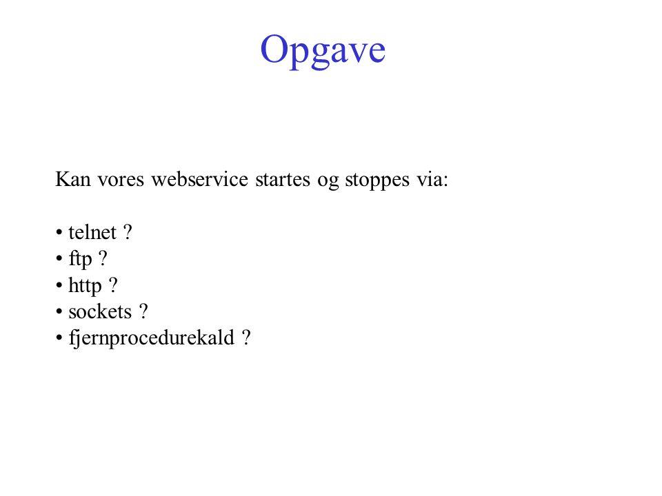 Opgave Kan vores webservice startes og stoppes via: telnet .
