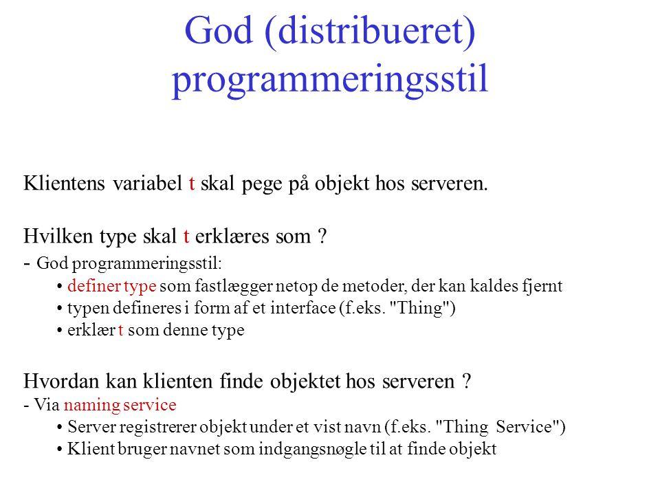 God (distribueret) programmeringsstil Klientens variabel t skal pege på objekt hos serveren.