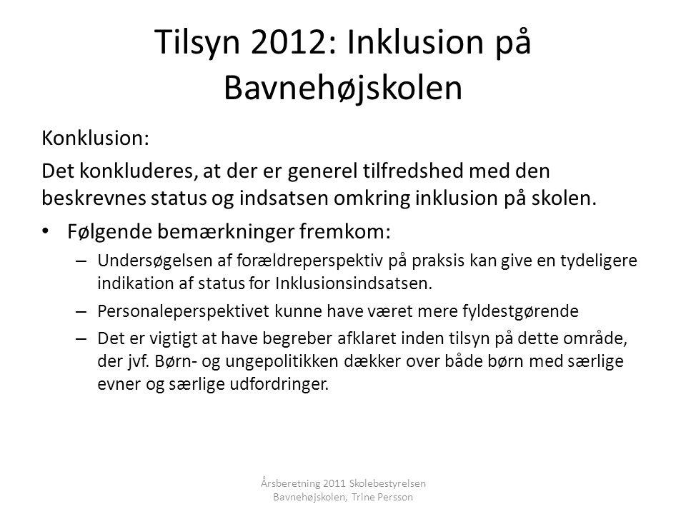 Tilsyn 2012: Inklusion på Bavnehøjskolen Konklusion: Det konkluderes, at der er generel tilfredshed med den beskrevnes status og indsatsen omkring inklusion på skolen.