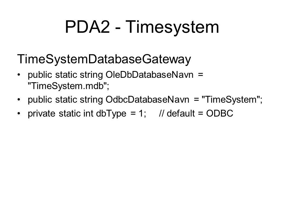 PDA2 - Timesystem TimeSystemDatabaseGateway public static string OleDbDatabaseNavn = TimeSystem.mdb ; public static string OdbcDatabaseNavn = TimeSystem ; private static int dbType = 1;// default = ODBC
