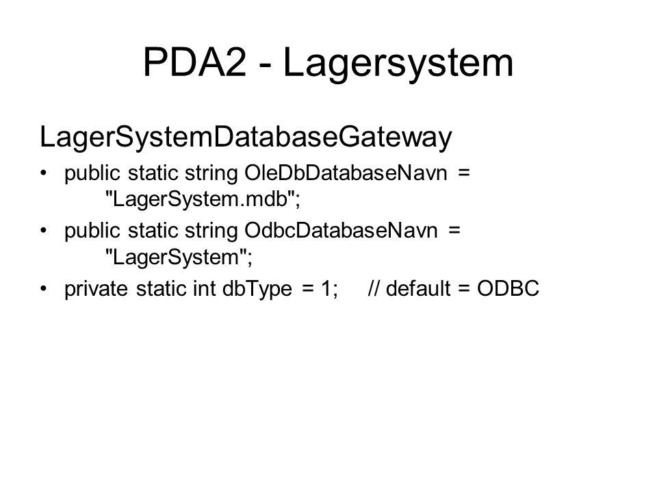 PDA2 - Lagersystem LagerSystemDatabaseGateway public static string OleDbDatabaseNavn = LagerSystem.mdb ; public static string OdbcDatabaseNavn = LagerSystem ; private static int dbType = 1;// default = ODBC