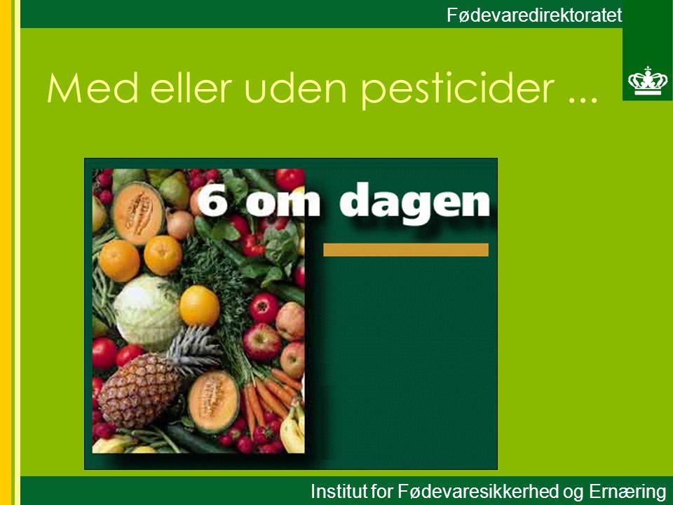 Med eller uden pesticider... Fødevaredirektoratet Institut for Fødevaresikkerhed og Ernæring