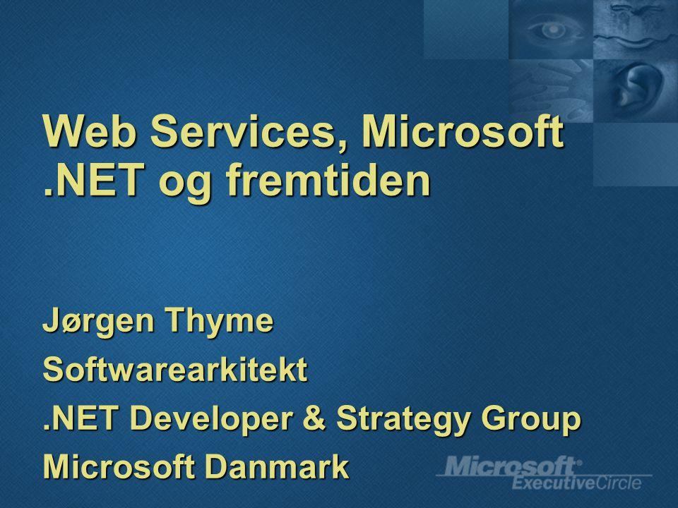 Web Services, Microsoft.NET og fremtiden Jørgen Thyme Softwarearkitekt.NET Developer & Strategy Group Microsoft Danmark