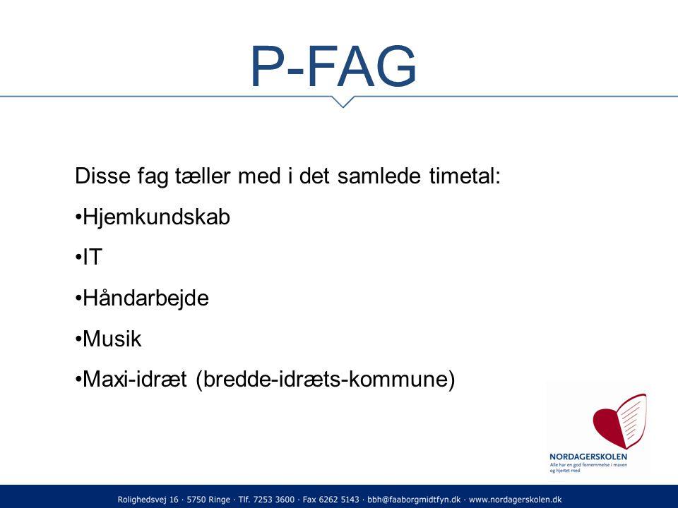 P-FAG Disse fag tæller med i det samlede timetal: Hjemkundskab IT Håndarbejde Musik Maxi-idræt (bredde-idræts-kommune)