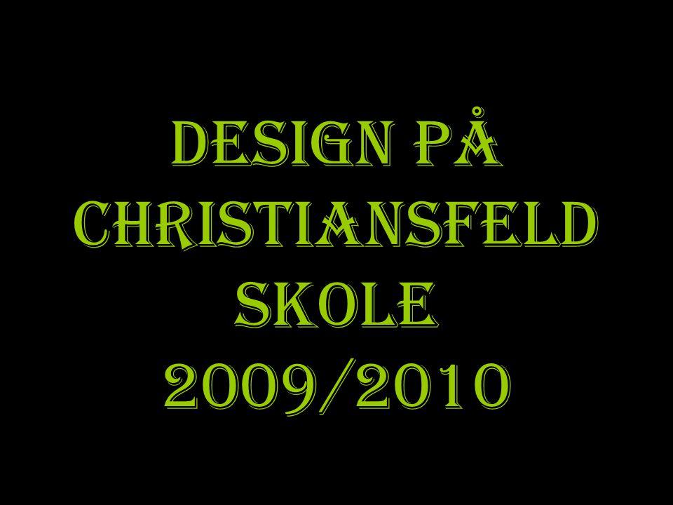 Design på Christiansfeld Skole 2009/2010