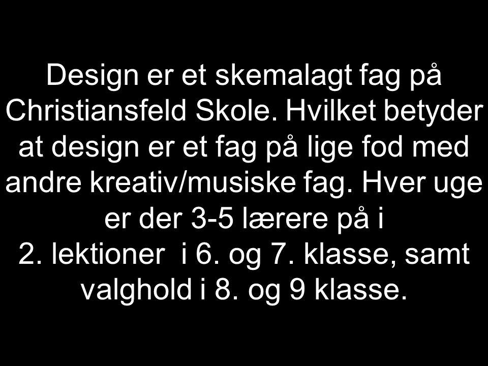 Design er et skemalagt fag på Christiansfeld Skole.