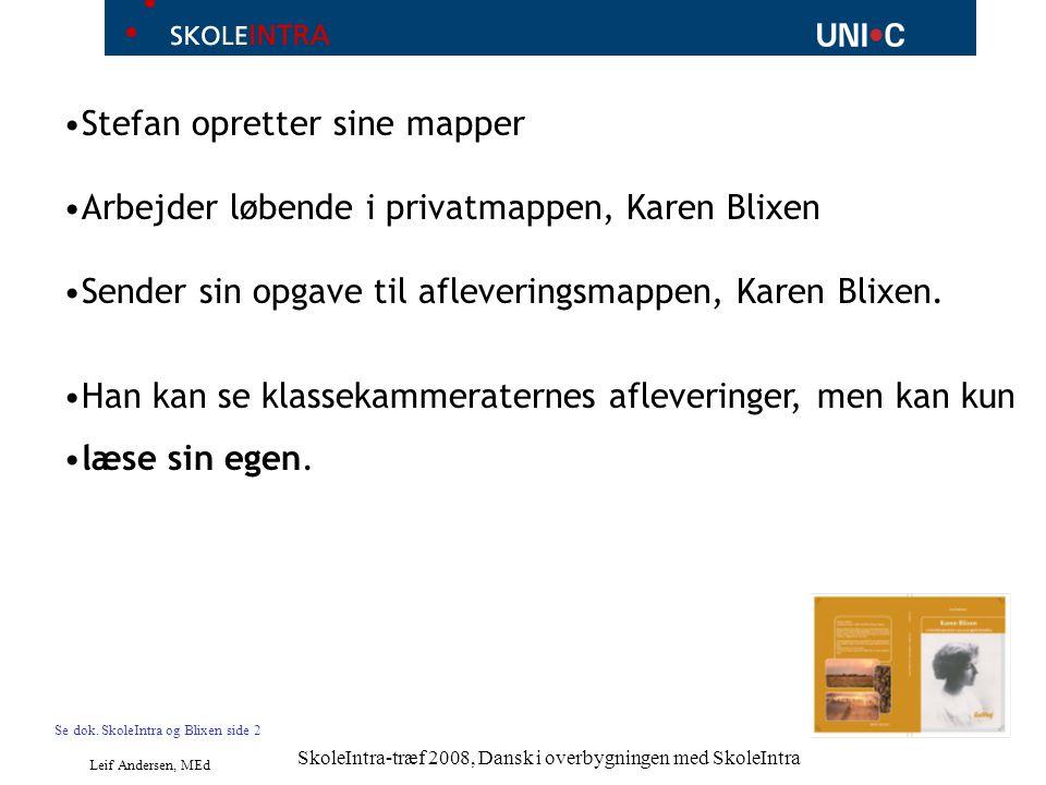 Leif Andersen, MEd SkoleIntra-træf 2008, Dansk i overbygningen med SkoleIntra Stefan opretter sine mapper Arbejder løbende i privatmappen, Karen Blixen Sender sin opgave til afleveringsmappen, Karen Blixen.
