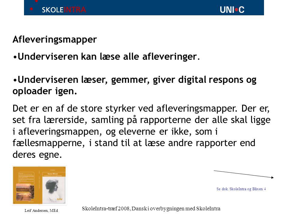 Leif Andersen, MEd SkoleIntra-træf 2008, Dansk i overbygningen med SkoleIntra Afleveringsmapper Underviseren kan læse alle afleveringer.
