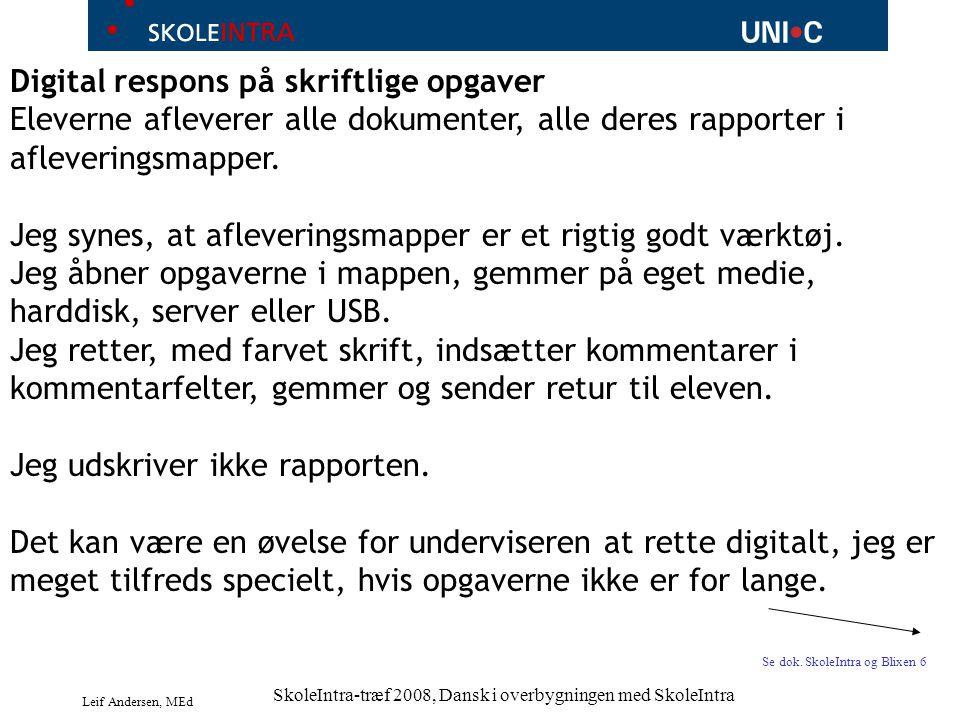 Leif Andersen, MEd SkoleIntra-træf 2008, Dansk i overbygningen med SkoleIntra Digital respons på skriftlige opgaver Eleverne afleverer alle dokumenter, alle deres rapporter i afleveringsmapper.