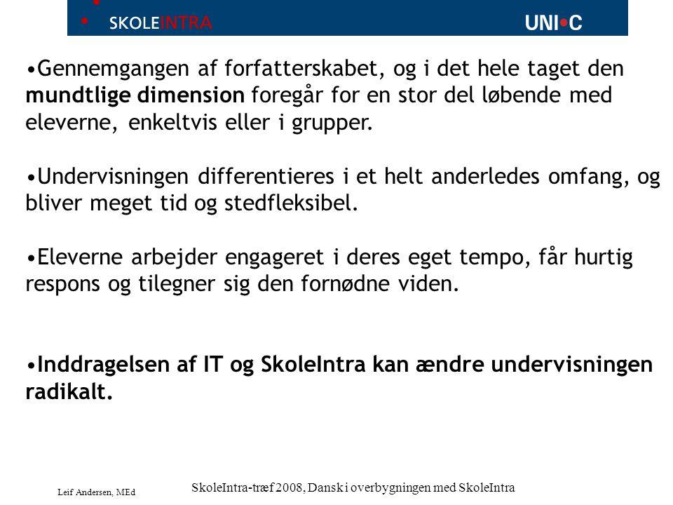 Leif Andersen, MEd SkoleIntra-træf 2008, Dansk i overbygningen med SkoleIntra Gennemgangen af forfatterskabet, og i det hele taget den mundtlige dimension foregår for en stor del løbende med eleverne, enkeltvis eller i grupper.