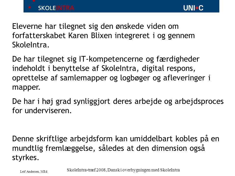 Leif Andersen, MEd SkoleIntra-træf 2008, Dansk i overbygningen med SkoleIntra Eleverne har tilegnet sig den ønskede viden om forfatterskabet Karen Blixen integreret i og gennem SkoleIntra.