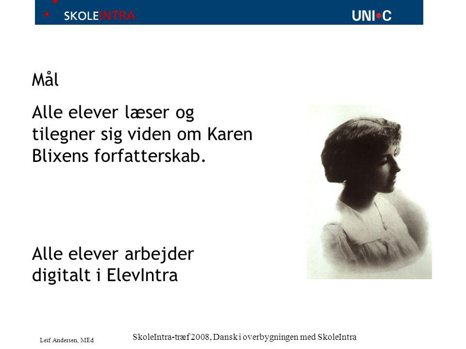 Leif Andersen, MEd SkoleIntra-træf 2008, Dansk i overbygningen med SkoleIntra Mål Alle elever læser og tilegner sig viden om Karen Blixens forfatterskab.