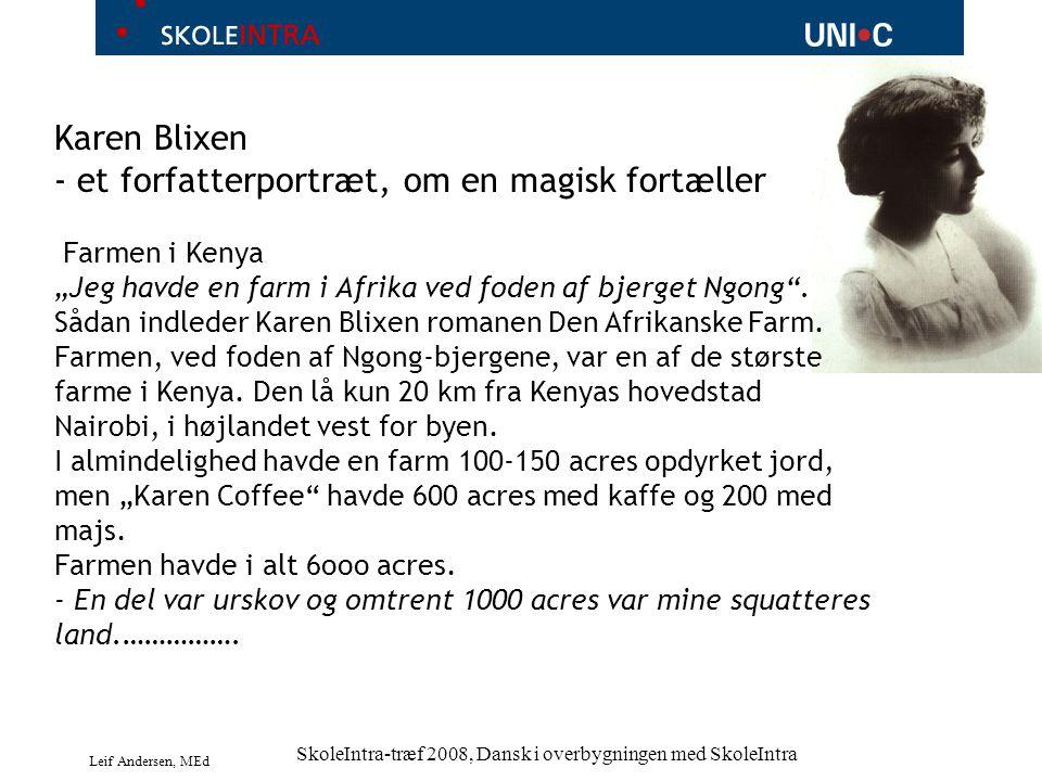"""Leif Andersen, MEd SkoleIntra-træf 2008, Dansk i overbygningen med SkoleIntra Karen Blixen - et forfatterportræt, om en magisk fortæller Farmen i Kenya """"Jeg havde en farm i Afrika ved foden af bjerget Ngong ."""
