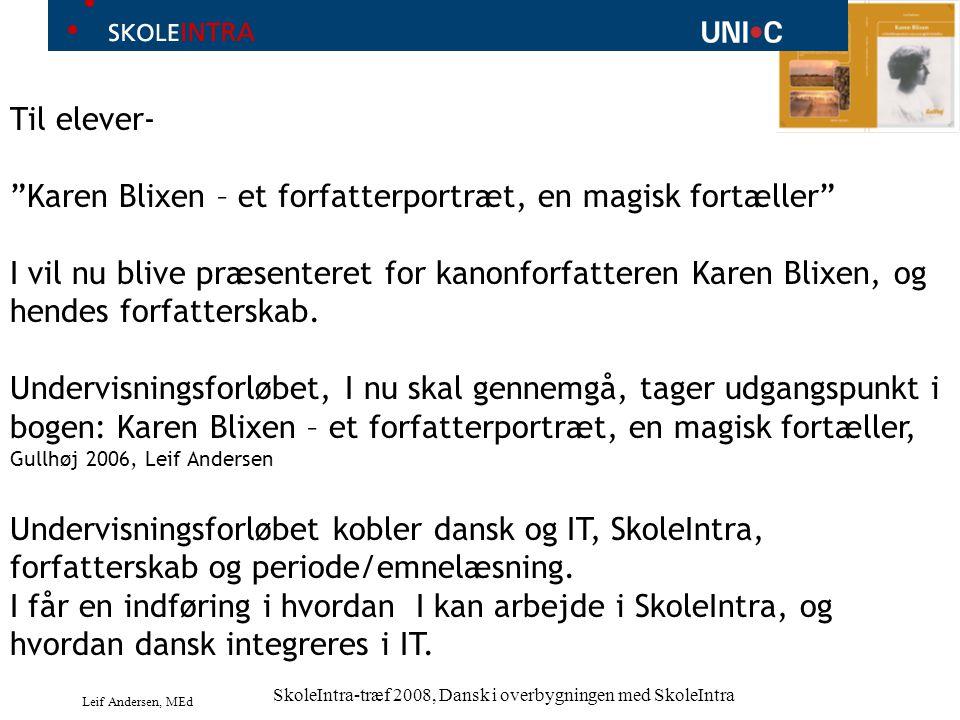 Leif Andersen, MEd SkoleIntra-træf 2008, Dansk i overbygningen med SkoleIntra Til elever- Karen Blixen – et forfatterportræt, en magisk fortæller I vil nu blive præsenteret for kanonforfatteren Karen Blixen, og hendes forfatterskab.
