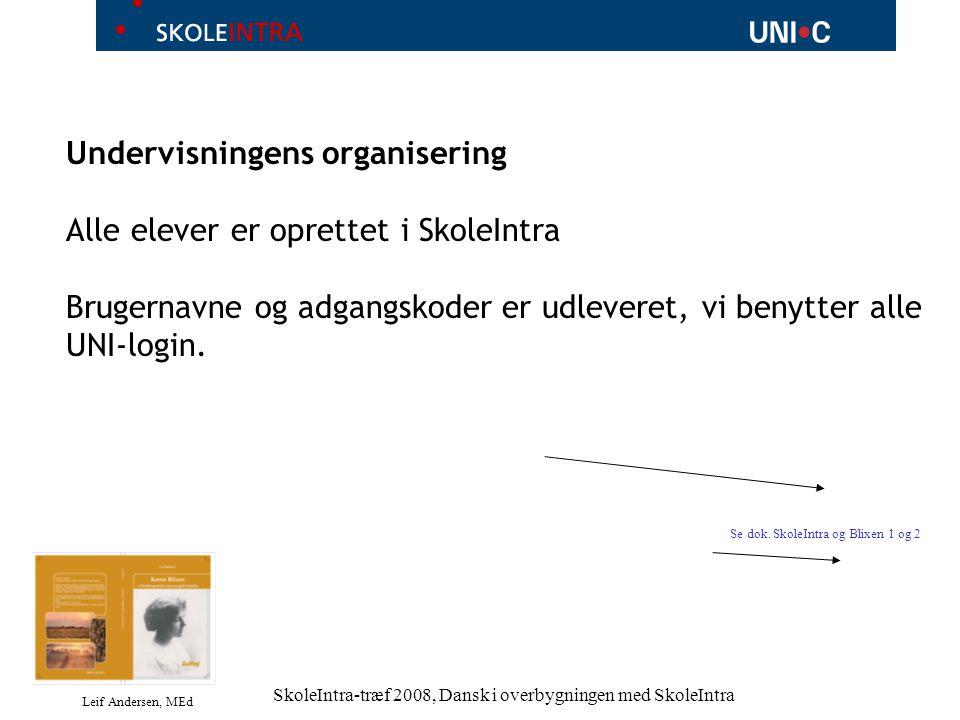 Leif Andersen, MEd SkoleIntra-træf 2008, Dansk i overbygningen med SkoleIntra Undervisningens organisering Alle elever er oprettet i SkoleIntra Brugernavne og adgangskoder er udleveret, vi benytter alle UNI-login.