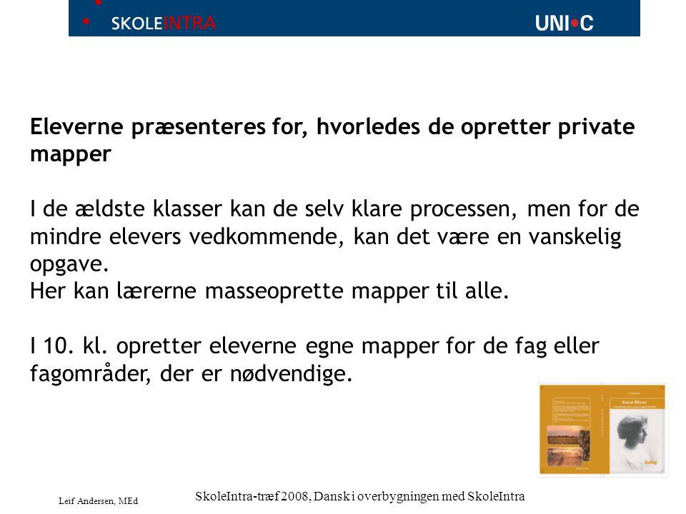 Leif Andersen, MEd SkoleIntra-træf 2008, Dansk i overbygningen med SkoleIntra Eleverne præsenteres for, hvorledes de opretter private mapper I de ældste klasser kan de selv klare processen, men for de mindre elevers vedkommende, kan det være en vanskelig opgave.