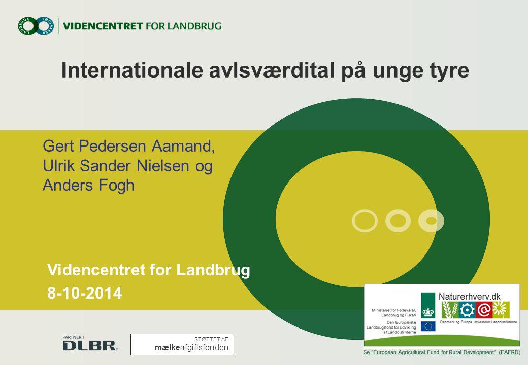 Internationale avlsværdital på unge tyre Gert Pedersen Aamand, Ulrik Sander Nielsen og Anders Fogh STØTTET AF mælkeafgiftsfonden Videncentret for Landbrug 8-10-2014