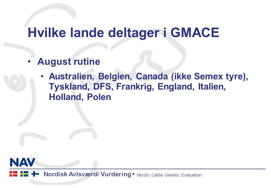 Nordisk Avlsværdi Vurdering Nordic Cattle Genetic Evaluation Hvilke lande deltager i GMACE August rutine Australien, Belgien, Canada (ikke Semex tyre), Tyskland, DFS, Frankrig, England, Italien, Holland, Polen
