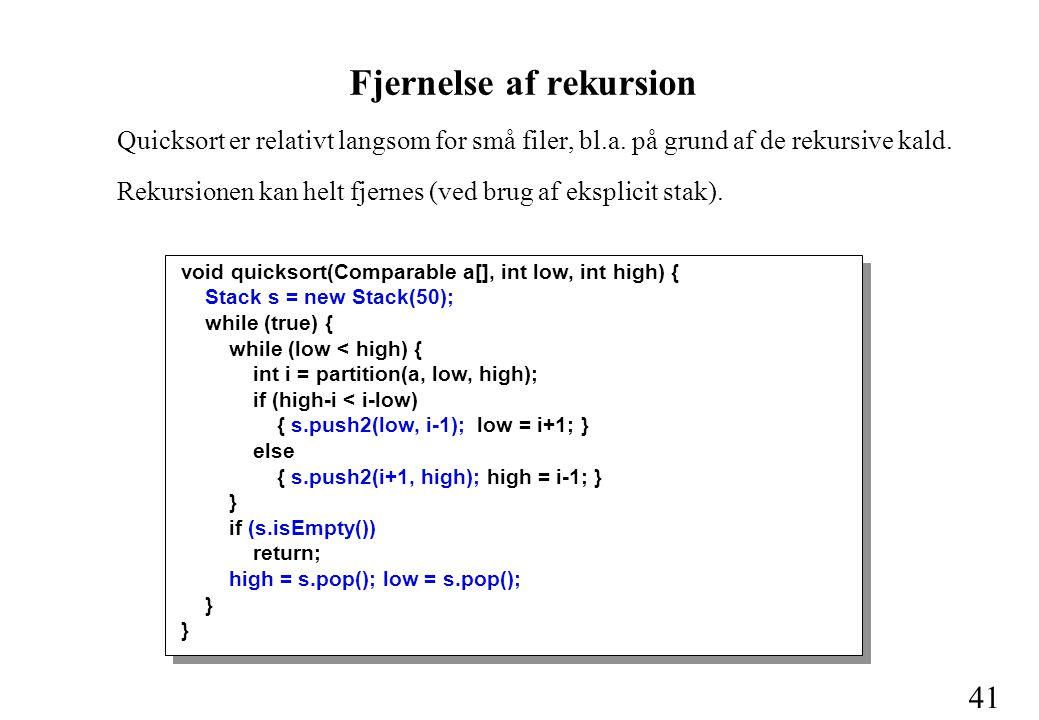41 Quicksort er relativt langsom for små filer, bl.a.