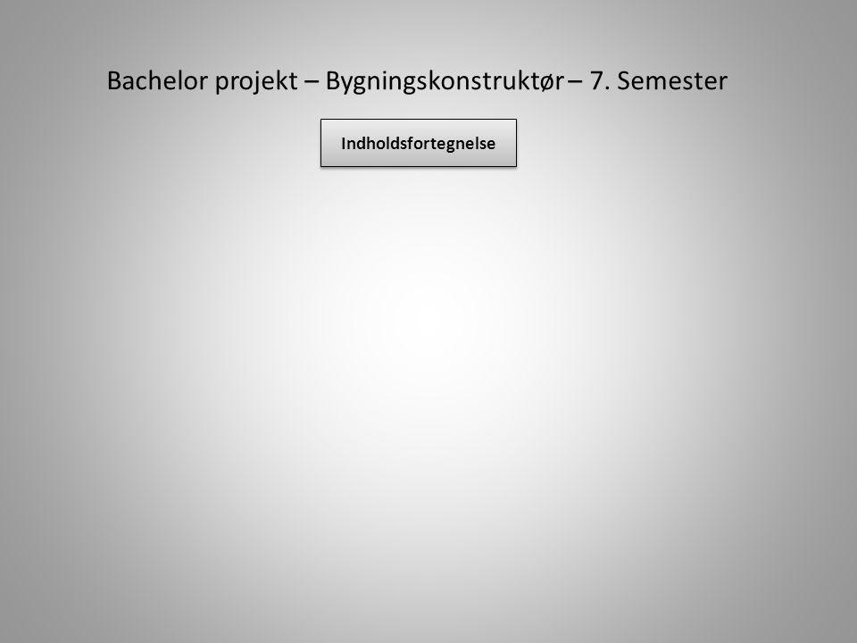 Indholdsfortegnelse Bachelor projekt – Bygningskonstruktør – 7. Semester