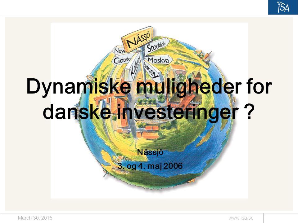 March 30, 2015www.isa.se Dynamiske muligheder for danske investeringer Nässjö 3. og 4. maj 2006