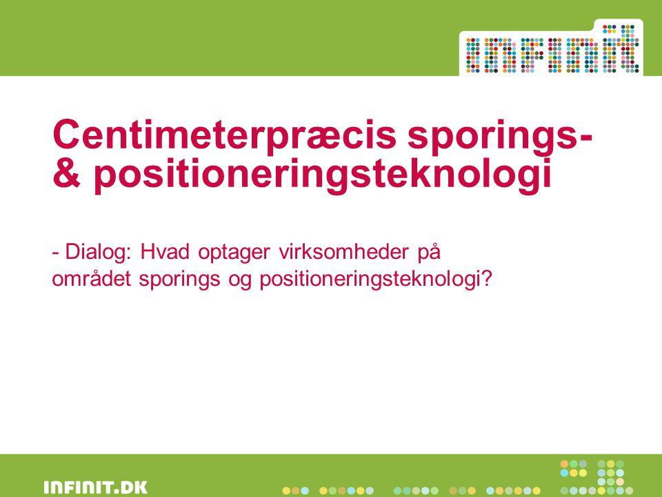 Centimeterpræcis sporings- & positioneringsteknologi - Dialog: Hvad optager virksomheder på området sporings og positioneringsteknologi