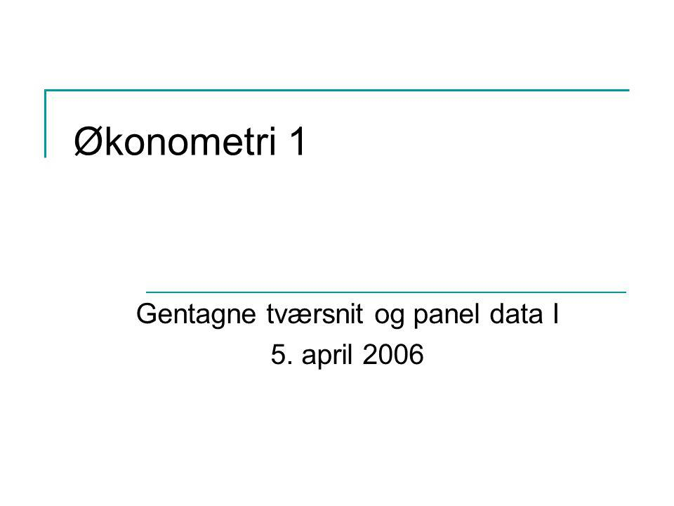 Økonometri 1 Gentagne tværsnit og panel data I 5. april 2006
