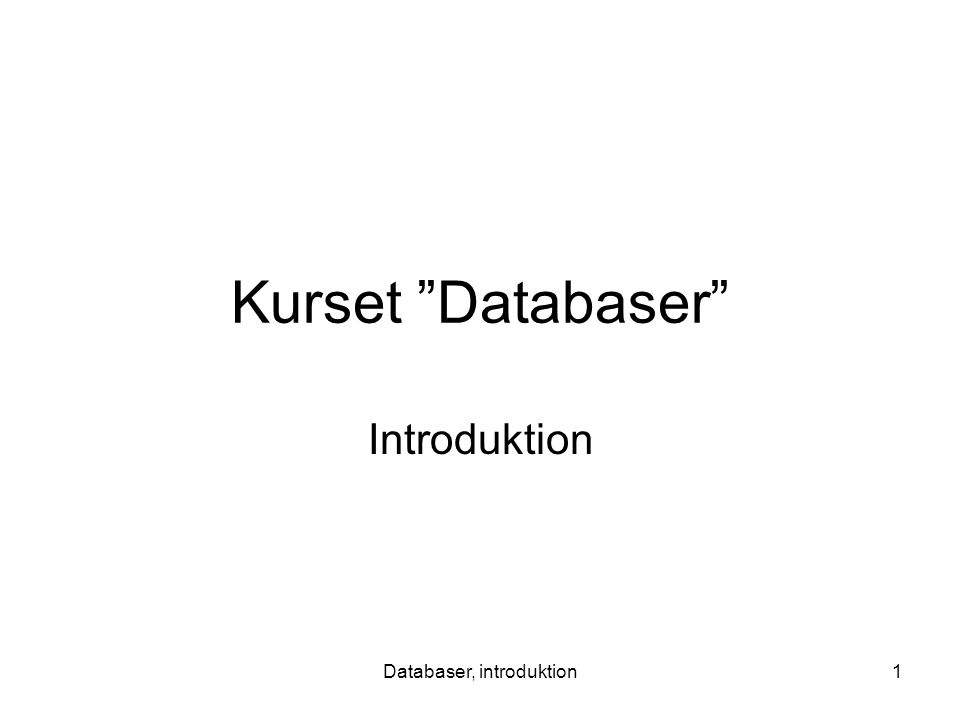 Databaser, introduktion1 Kurset Databaser Introduktion