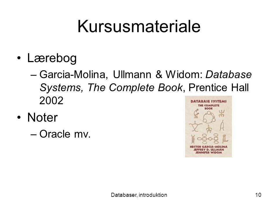 Databaser, introduktion10 Kursusmateriale Lærebog –Garcia-Molina, Ullmann & Widom: Database Systems, The Complete Book, Prentice Hall 2002 Noter –Oracle mv.