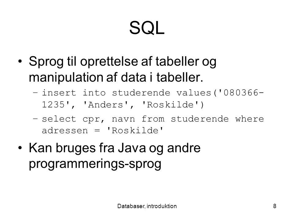Databaser, introduktion8 SQL Sprog til oprettelse af tabeller og manipulation af data i tabeller.