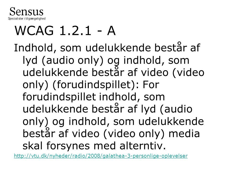 WCAG 1.2.1 - A Indhold, som udelukkende består af lyd (audio only) og indhold, som udelukkende består af video (video only) (forudindspillet): For forudindspillet indhold, som udelukkende består af lyd (audio only) og indhold, som udelukkende består af video (video only) media skal forsynes med alterntiv.