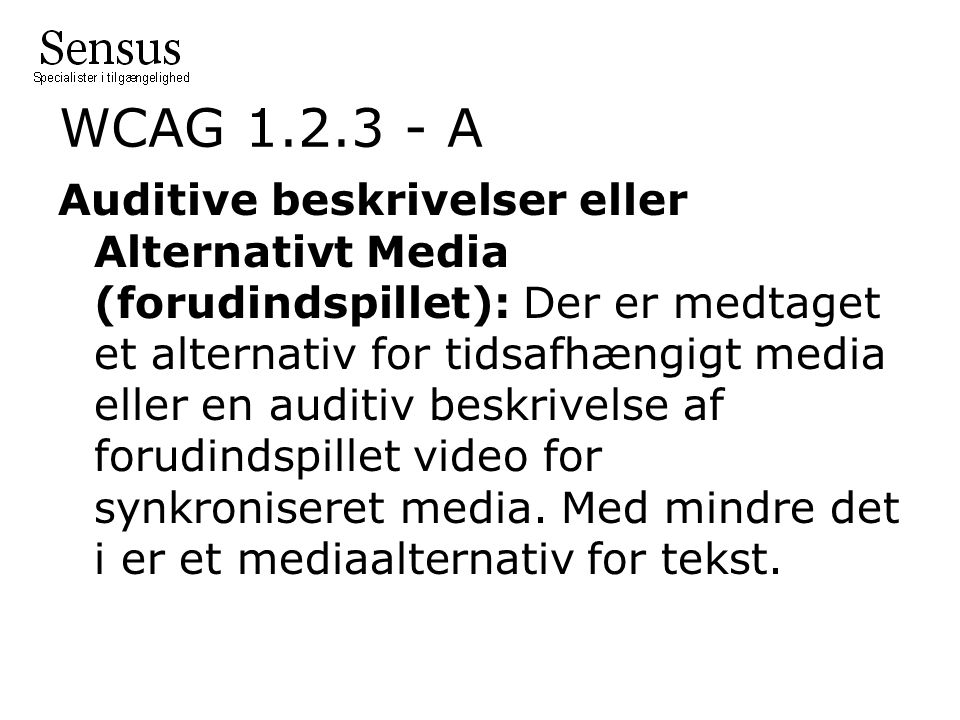 WCAG 1.2.3 - A Auditive beskrivelser eller Alternativt Media (forudindspillet): Der er medtaget et alternativ for tidsafhængigt media eller en auditiv beskrivelse af forudindspillet video for synkroniseret media.