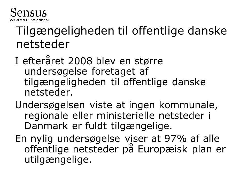 Tilgængeligheden til offentlige danske netsteder I efteråret 2008 blev en større undersøgelse foretaget af tilgængeligheden til offentlige danske netsteder.