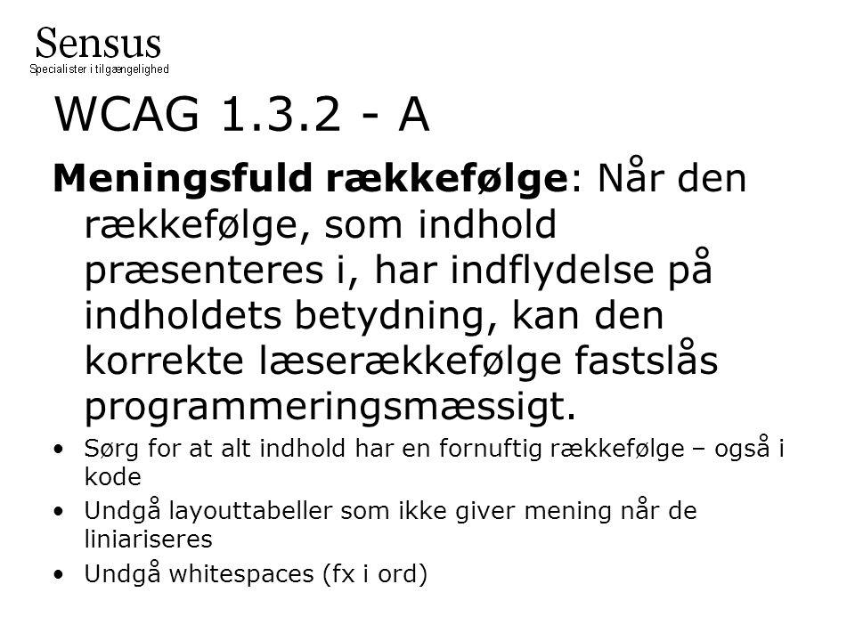WCAG 1.3.2 - A Meningsfuld rækkefølge: Når den rækkefølge, som indhold præsenteres i, har indflydelse på indholdets betydning, kan den korrekte læserækkefølge fastslås programmeringsmæssigt.