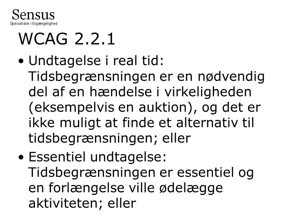 WCAG 2.2.1 Undtagelse i real tid: Tidsbegrænsningen er en nødvendig del af en hændelse i virkeligheden (eksempelvis en auktion), og det er ikke muligt at finde et alternativ til tidsbegrænsningen; eller Essentiel undtagelse: Tidsbegrænsningen er essentiel og en forlængelse ville ødelægge aktiviteten; eller