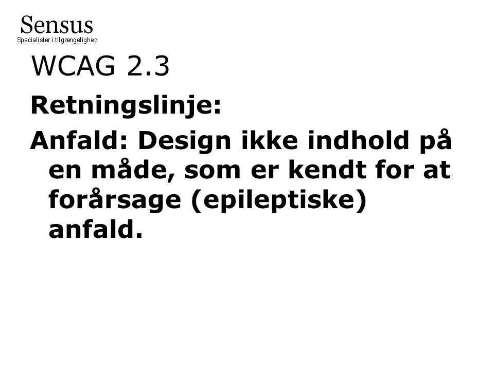 WCAG 2.3 Retningslinje: Anfald: Design ikke indhold på en måde, som er kendt for at forårsage (epileptiske) anfald.