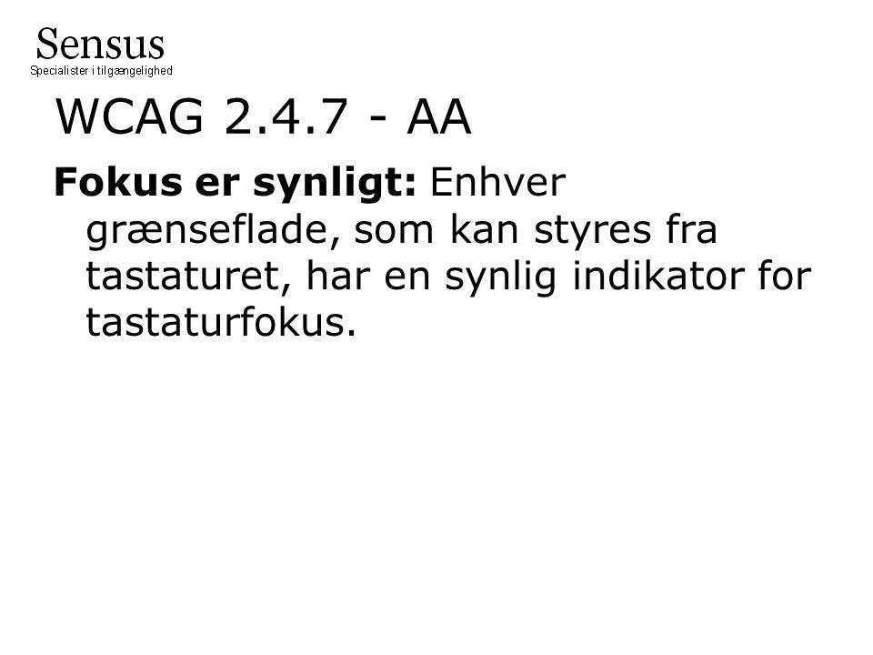 WCAG 2.4.7 - AA Fokus er synligt: Enhver grænseflade, som kan styres fra tastaturet, har en synlig indikator for tastaturfokus.